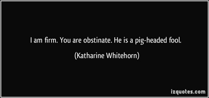 "A black background with white text. ""I am firm. You are obstinate. He is a pig-headed fool. (Katharine Whitehorn)"". The image has an izquotes.com watermark at the lower left."