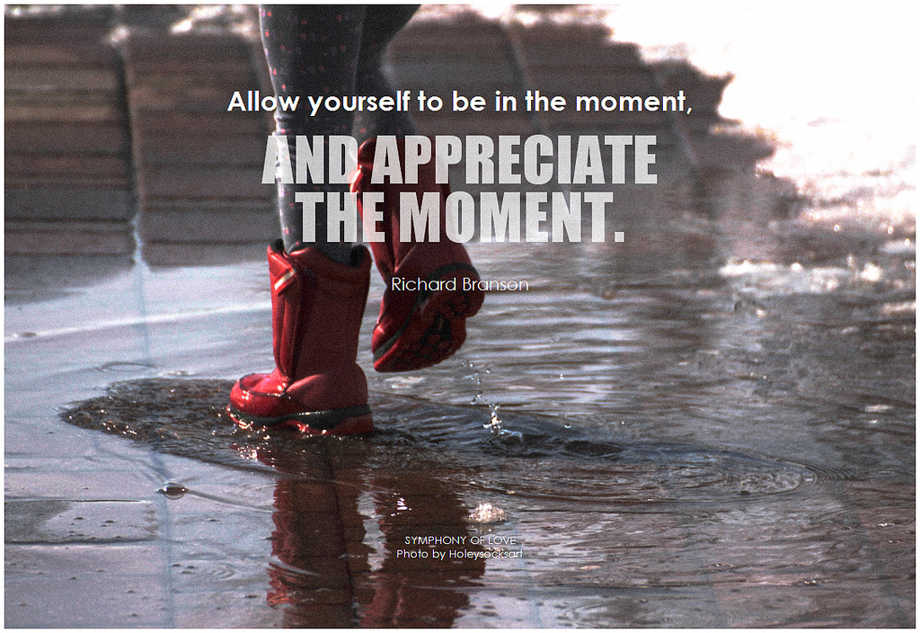 Allow yourself to be in the moment