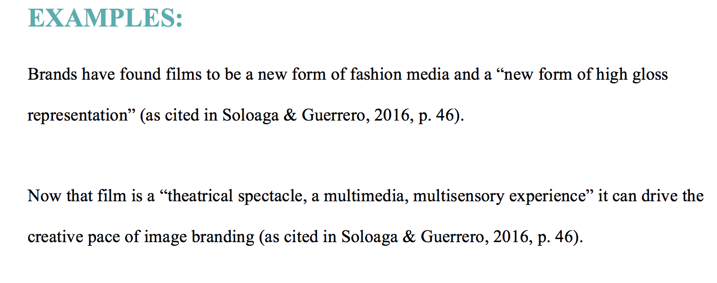 "EXAMPLES: Brands have found films to be a new form of fashion media and a ""new form of high gloss representation"" (as cited in Soloaga & Guerrero, 2016, p. 46).    Now that film is a ""theatrical spectacle, a multimedia, multisensory experience"" it can drive the creative pace of image branding (as cited in Soloaga & Guerrero, 2016, p. 46)."