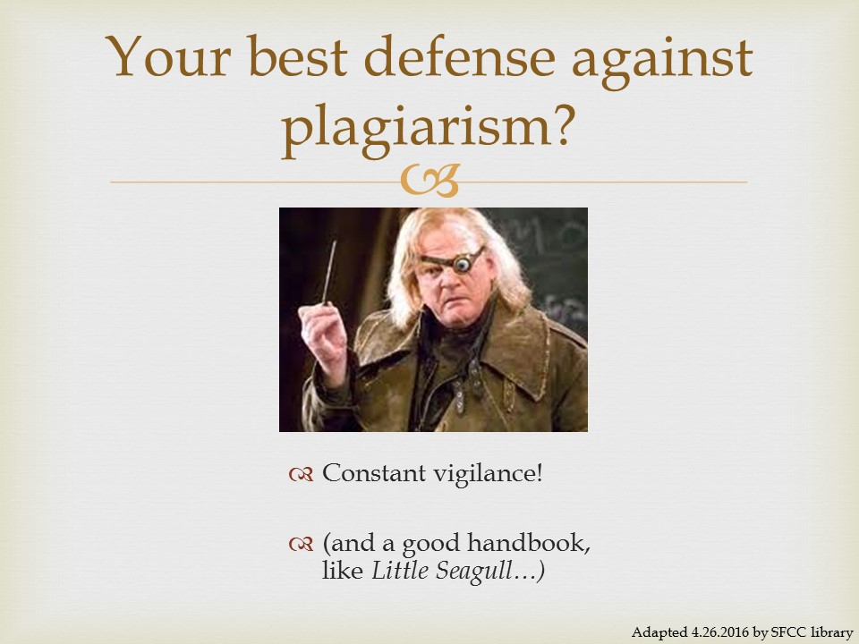 Your best defense against plagiarism - constant vigilance and a good handbook like Little Seagull