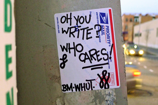 "Picture of sticker that reads, ""Oh you write? Who cares!"""