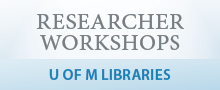 researcher workshops (U of M Libraries)