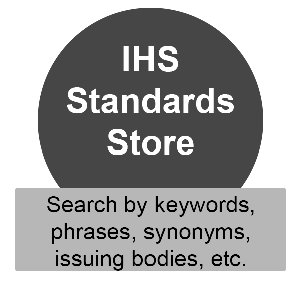 IHS Standards Store is a database of standards where you can search by keywords, phrases, synonyms, issuing bodies, etc., click to access the database.