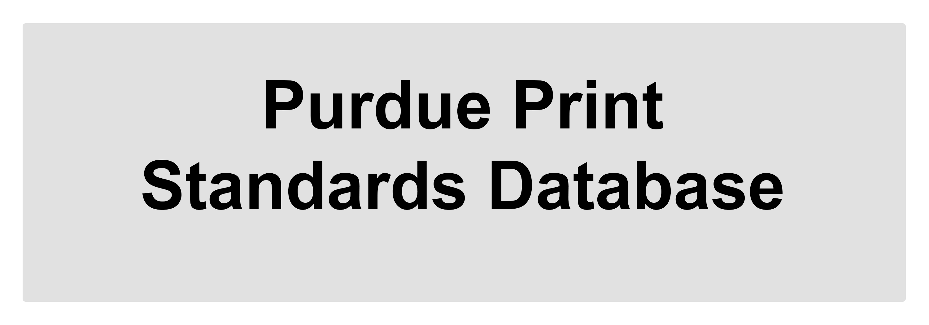 Purdue Print Standards Database, click to access database.