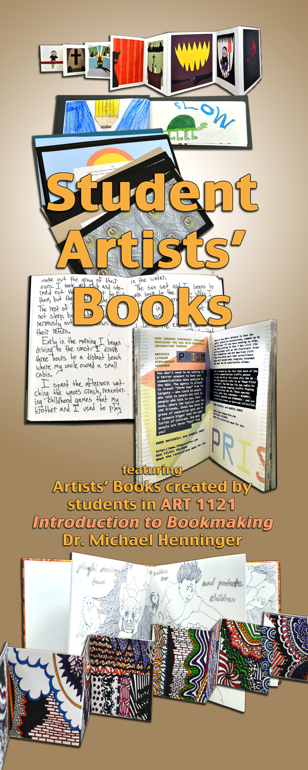 Student Artists' Books, featuring Artists' Books created by students in ART1121, Introduction to Bookmaking, Dr. Michael Henninger
