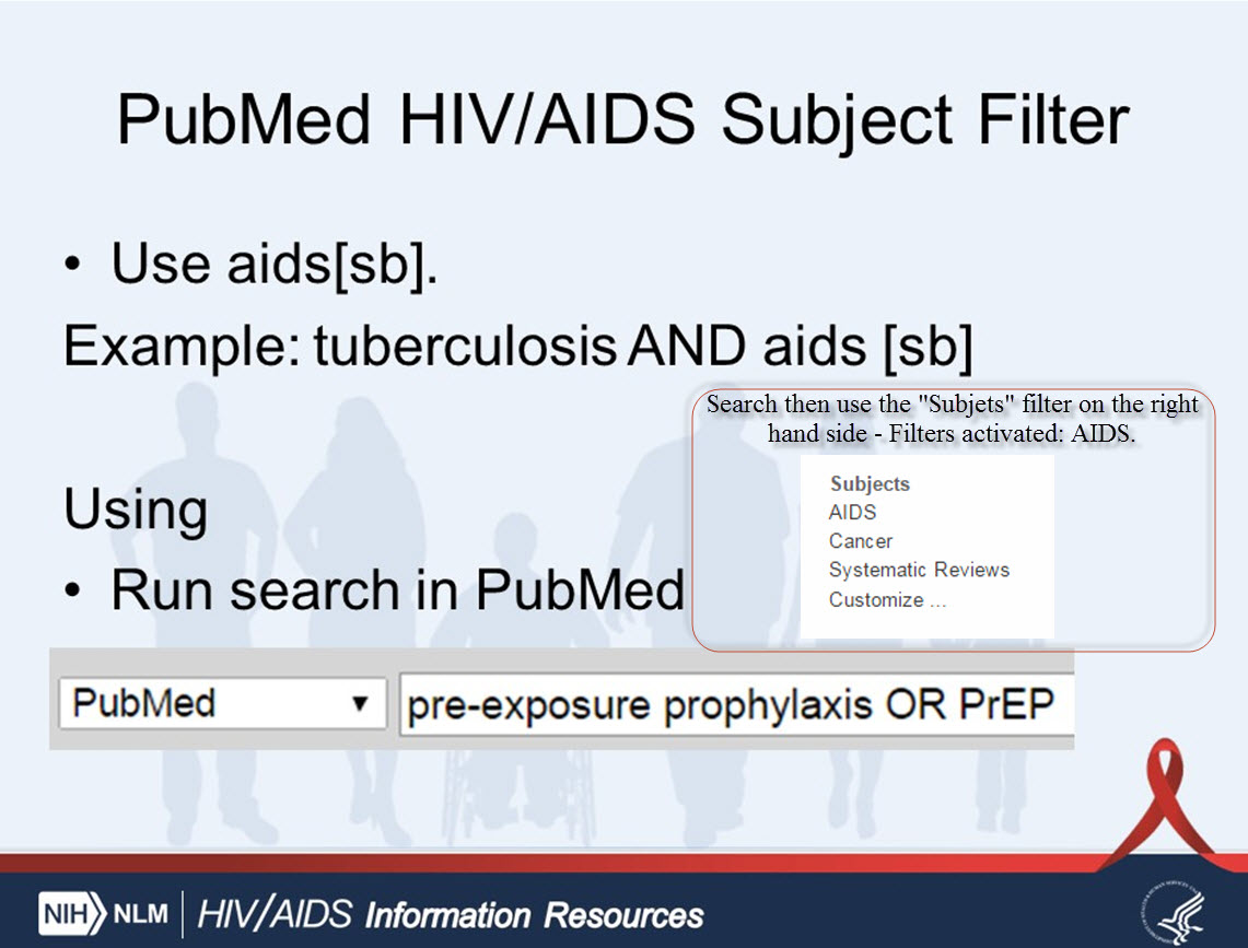 PubMed HIV/AIDS Subject Filter with note. Use aids[sb] or subject filters on the left hand side of the search box.