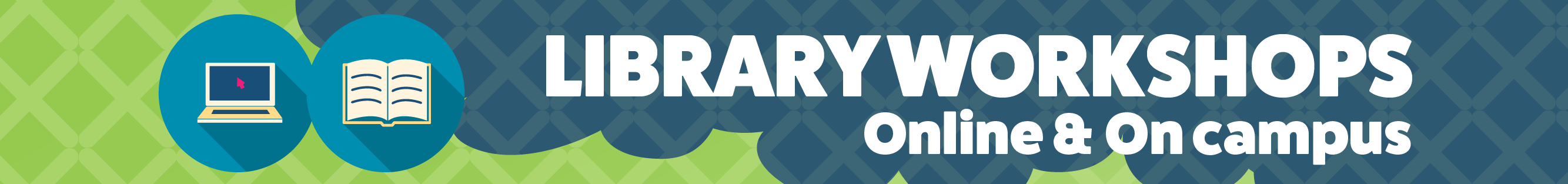 Library Workshops online and on campus
