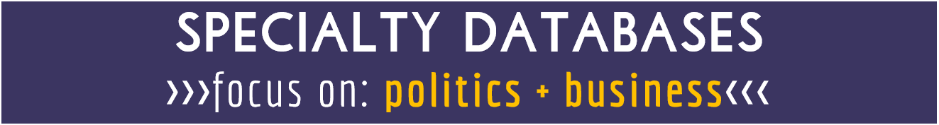 specialty databases- focus on politics and business