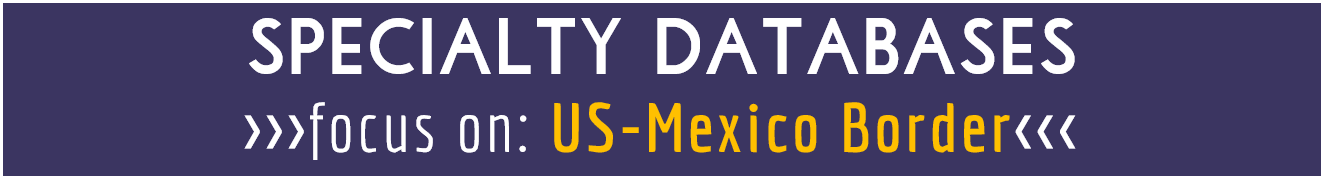 specialty databases- u.s. mexico border