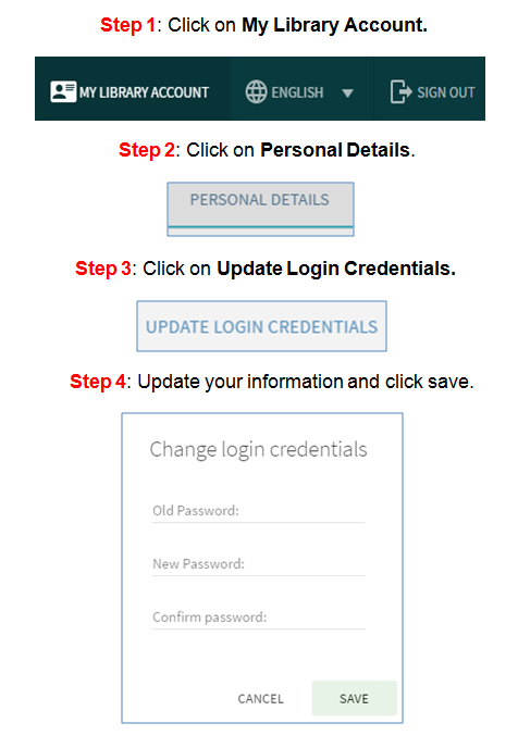 Step 1, click on my library account. Step 2, click on personal details. Step 3, click on update login credentials. Step 4, update your information and save.