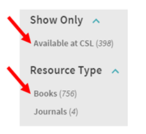 "Select available at CSL under ""show only"" and Books under ""resource type."""