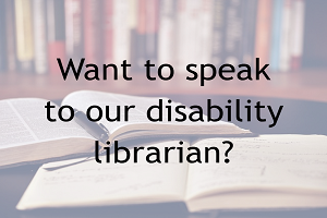 Want to speak to our disability librarian?
