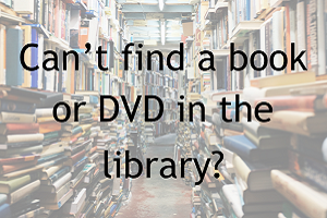 Can't find a book or DVD in the library?