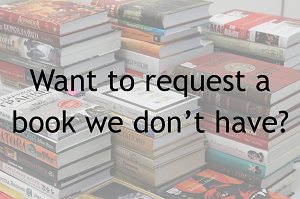 Want to request a book we don't have?