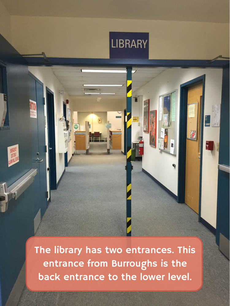 The library has two entrances. This entrance from Burroughs is the back entrance to the lower level.
