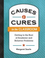 Causes & cures in the classroom : getting to the root of academic and behavior problems