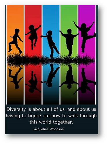 "Diversity is about all of us, and about us having to figure out how to walk through this world together."" Jacqueline Woodson"