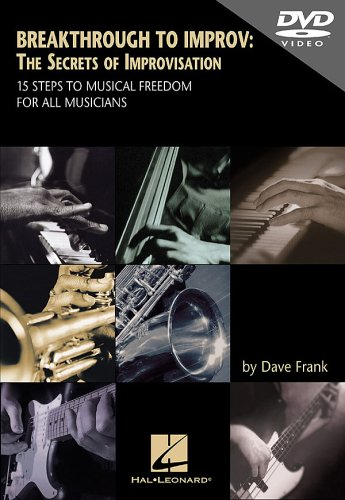Breakthrough to improv: the secrets of improvisation: 15 steps to musical freedom for all musicians