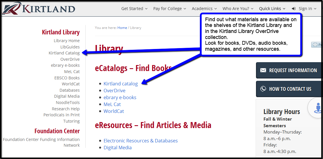 A link to the Kirtland catalog can be found in the menu listed on the left of the library's home page and in the upper center of the page under the words library and eCatalogs.  Use the Kirtland Catalog to find out what materials are available on the shelves of the Kirtland Library and in the Kirtland Library OverDrive collection.  Look for books, DVDs, audio books, magazines, and othe resources.