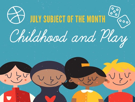 "Text says, ""July Subject of the Month: Childhood and Play."" Toys surround the text as four children stand below it."