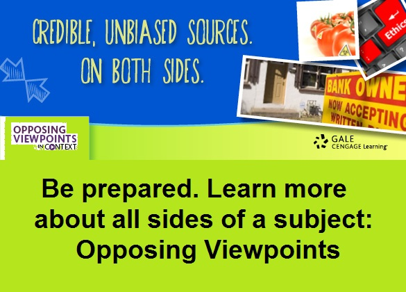 Be prepared. Learn more about all sides of a subject in Opposing Viewpoints.