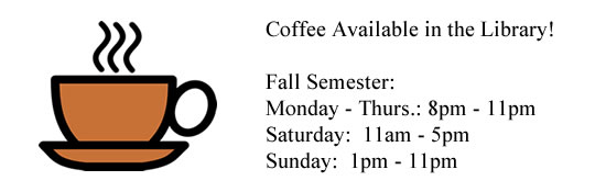 Coffee Available in Library, Monday through Thursday 8pm-11pm, Saturdays 11am-5pm, and Sundays 1pm-11pm