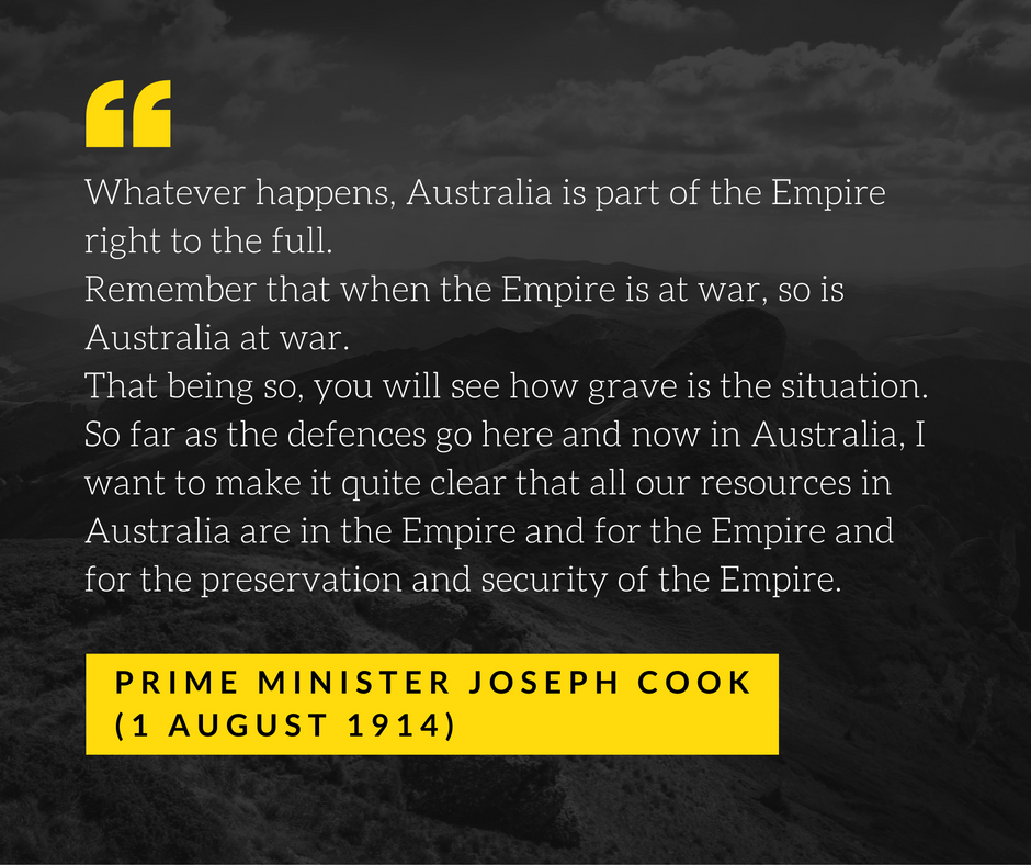 """Whatever happens, Australia is part of the Empire right to the full."" PM Joseph Cook"