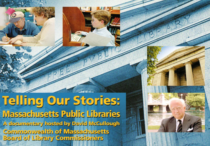 """Telling Our Stories: Massachusetts Public Libraries. A documentary hosted by David McCullough. Commonwealth of Massachusetts Board of Library Commissioners."""