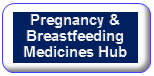 Pregnancy & Breastfeeding Medicines Hub