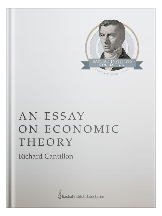 cantillon essay economic theory Richard cantillon (1680-1734) was dubbed by many as the founder of political economy an essay on economic theory (pdf) by richard cantillon.