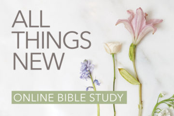 All Things New Online Bible Study | Session 4