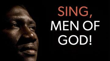 Sing Men of God!
