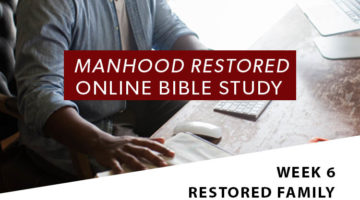 Manhood Restored Online Bible Study [Session 6]