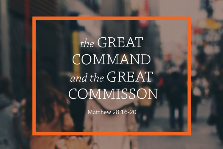 The Great Command and the Great Commission  (Session 13 – May 28, 2017 – Matthew 28:16-20)