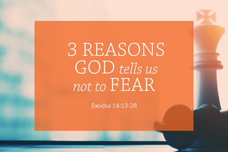3 reasons God tells us not to fear (Session 4 – Exodus 14:13-28)