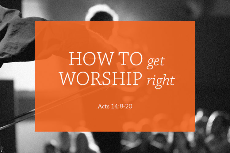How to Get Worship Right (Session 2, Winter 2017-18)