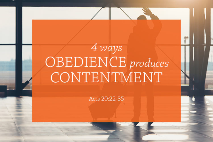 4 Ways Obedience Produces Contentment: Session 10 (February 4, 2018) Acts 20:22-35 – Delivered