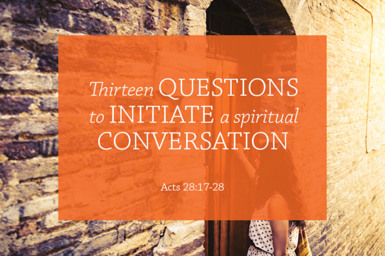 13 Questions to Initiate a Spiritual Conversation: Session 13 (February 25, 2018) Acts 28:17-28 – Always on Mission