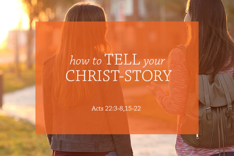 How to Tell Your Christ-Story (Session 11; Acts 22:3-8,15-22)