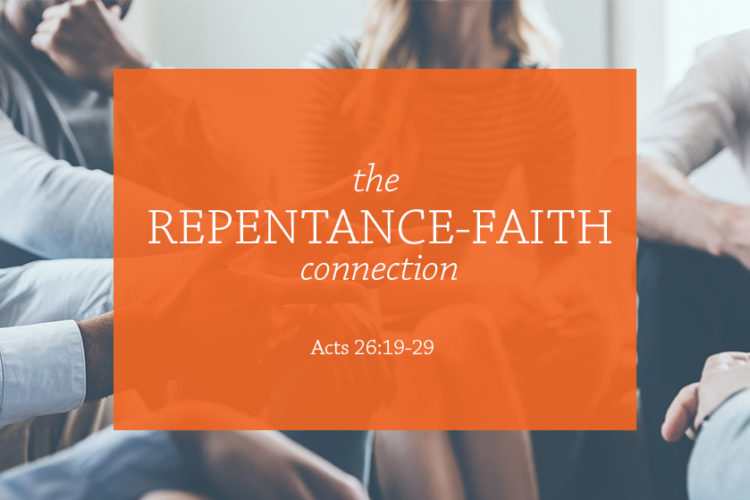 The Repentance-Faith Connection (Session 12 — Acts 26:19-29)