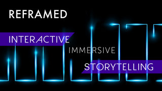 Learn about immersive and interactive storytelling at Reframed