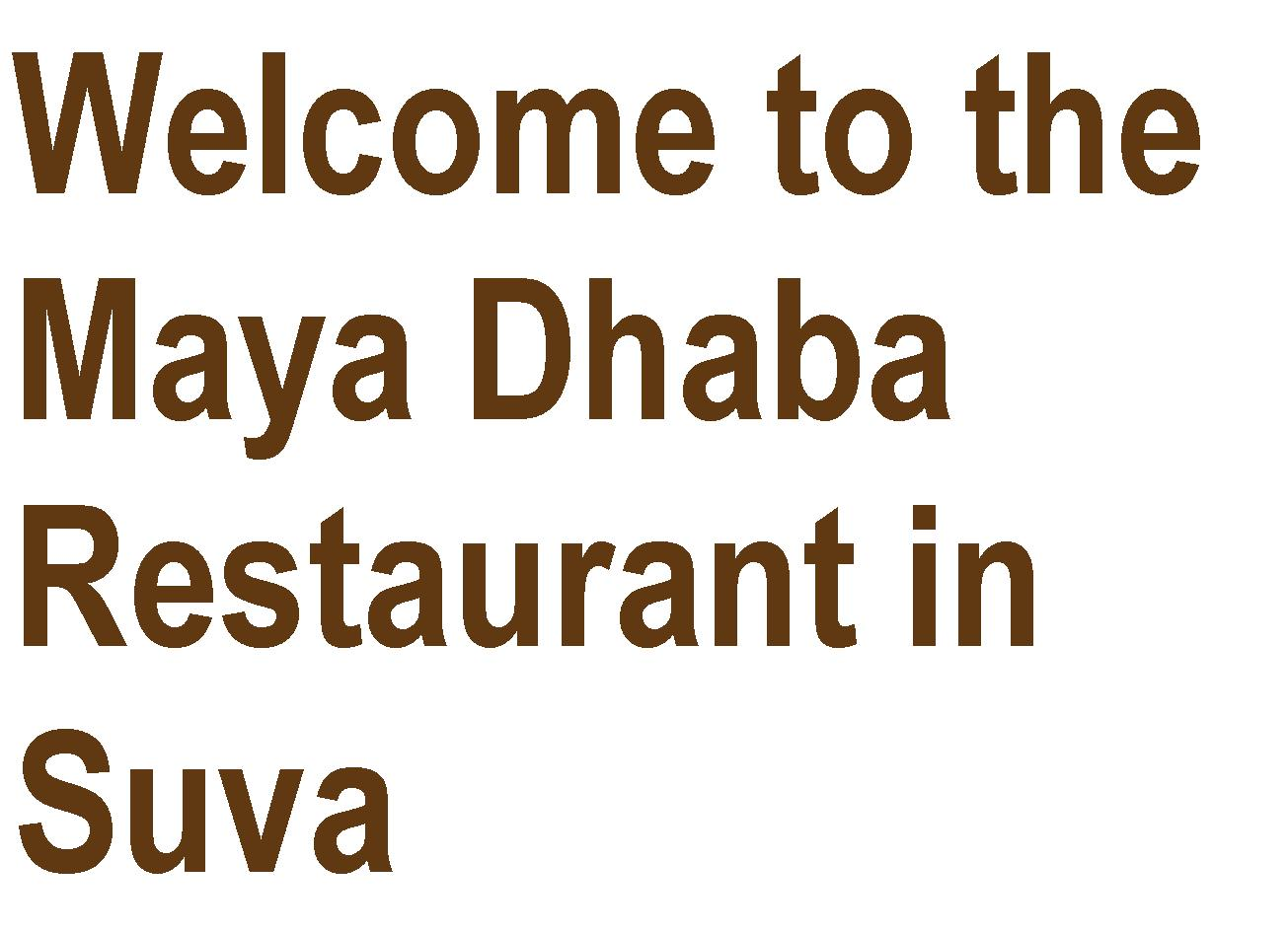 Welcome to Maya Dhaba restaurant Fiji