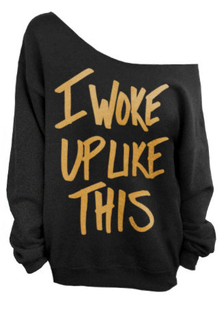 I Woke Up Like This Slouchy Oversized Sweatshirt