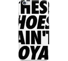 These Hoes Ain't Loyal iPhone Case