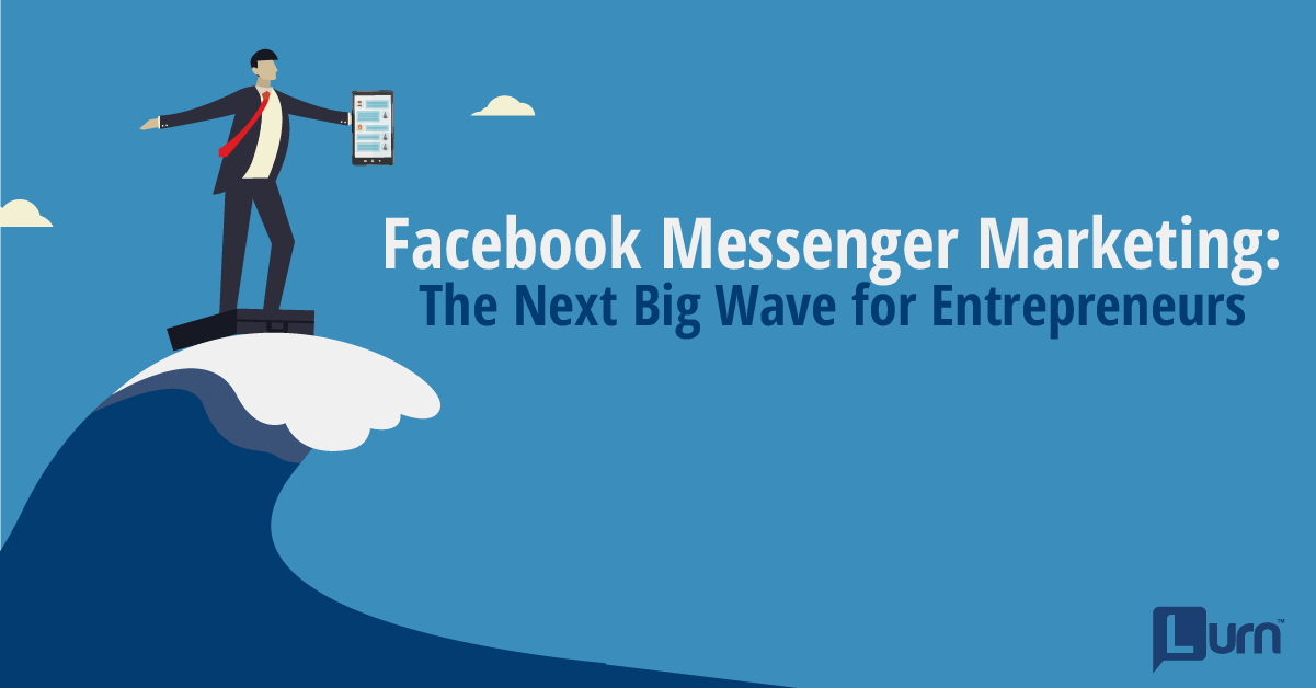 Facebook Messenger Marketing - The Next Big Wave For Entrepreneurs