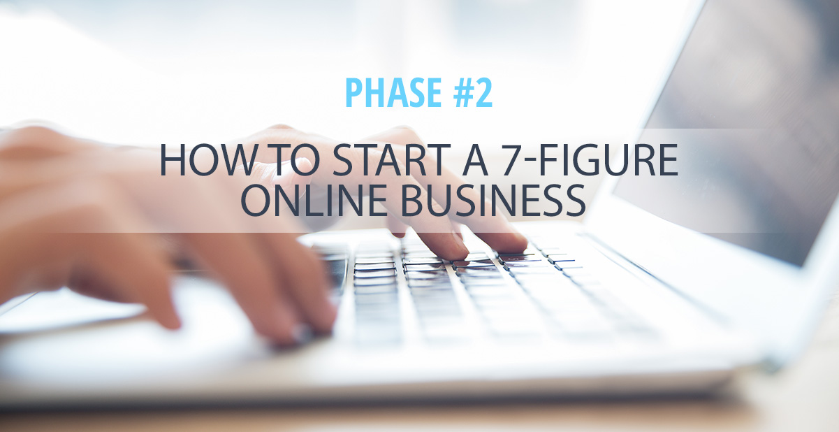 How to Start a 7-Figure Online Business [Phase 2]