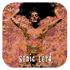 """Sonic Lord """"Trawling Through Sludge"""""""