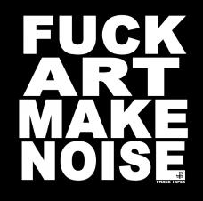 FUCK ART MAKE NOISE shirt