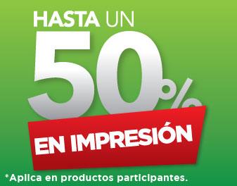 HASTA 50% EN IMPRESIÓN