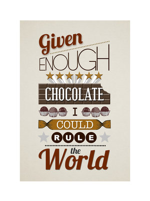 Given Enough Chocolate.. by Of Life and Lemons - print
